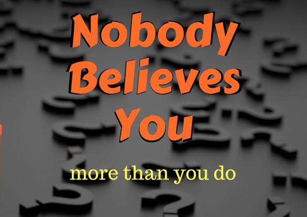 Positive Thinking – Nobody Believes You More Than You Do