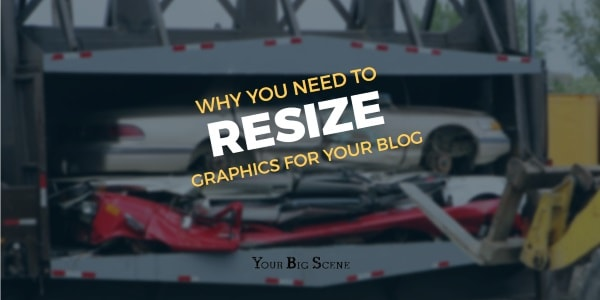 Why You Need to Resize Graphics for Your Blog